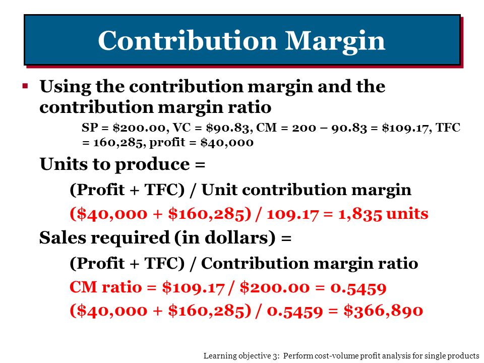 Contribution Margin Using the contribution margin and the contribution margin ratio.