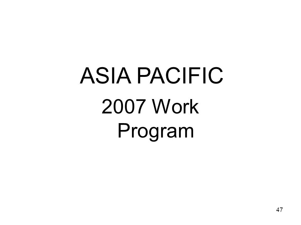 ASIA PACIFIC 2007 Work Program