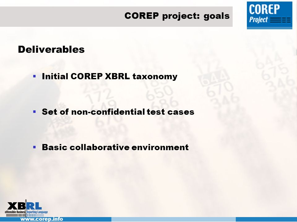 Deliverables COREP project: goals Initial COREP XBRL taxonomy