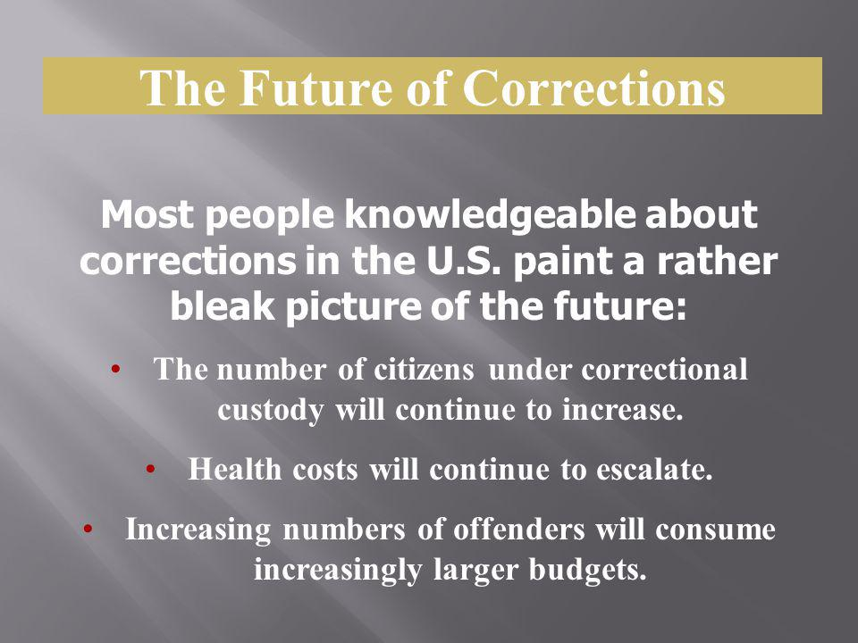 The Future of Corrections Health costs will continue to escalate.