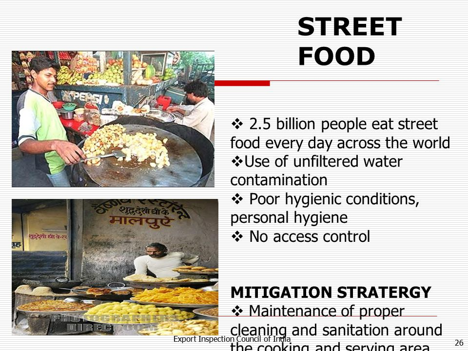 STREET FOOD 2.5 billion people eat street food every day across the world. Use of unfiltered water contamination.