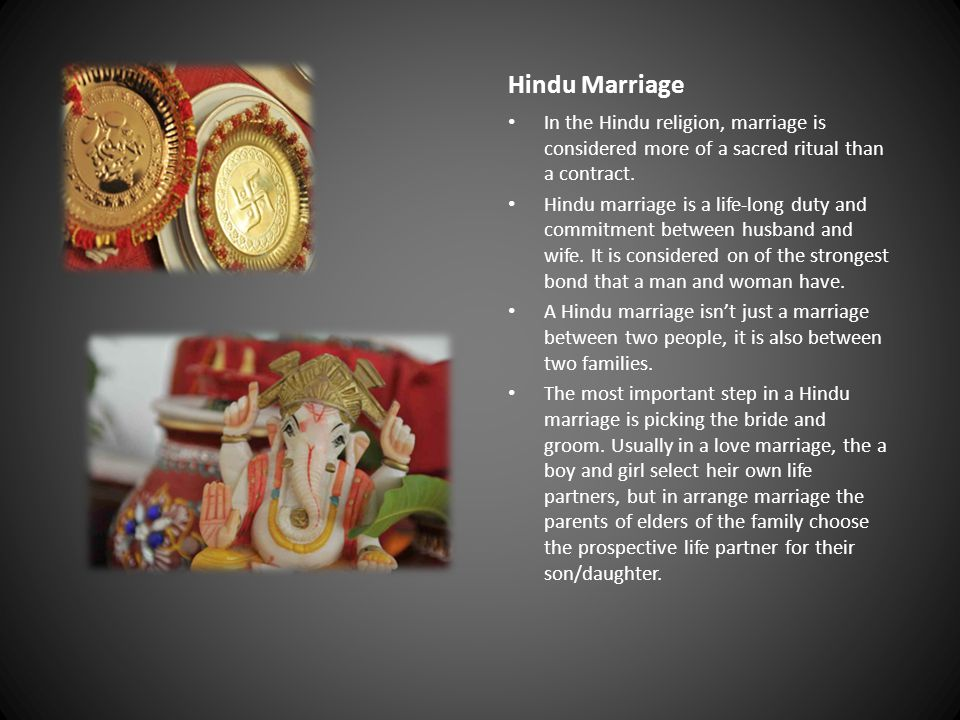Hindu Marriage In the Hindu religion, marriage is considered more of a sacred ritual than a contract.