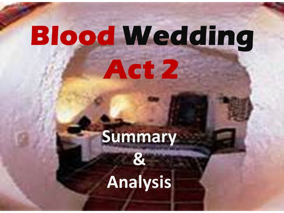 Blood Wedding Act 2 Summary Analysis Ppt Download