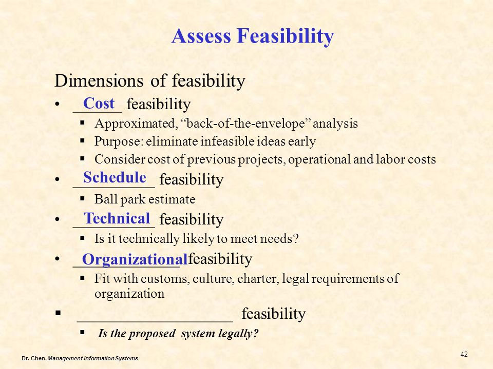 Assess Feasibility Dimensions of feasibility ______ feasibility Cost
