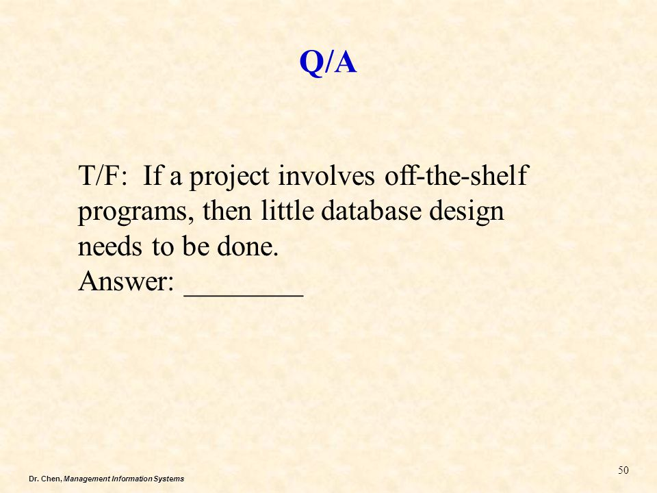 Q/A T/F: If a project involves off-the-shelf programs, then little database design needs to be done.