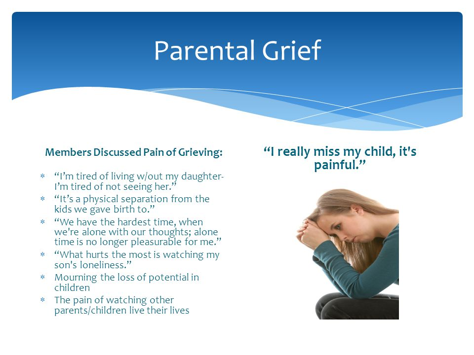 Parental Grief I really miss my child, it s painful.
