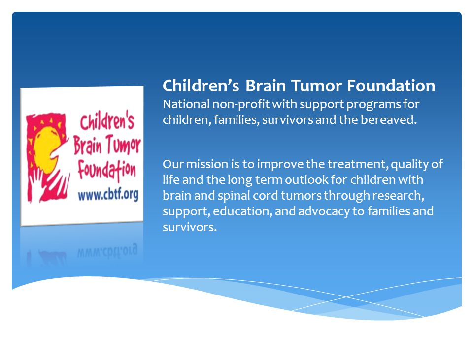 Children's Brain Tumor Foundation National non-profit with support programs for children, families, survivors and the bereaved.