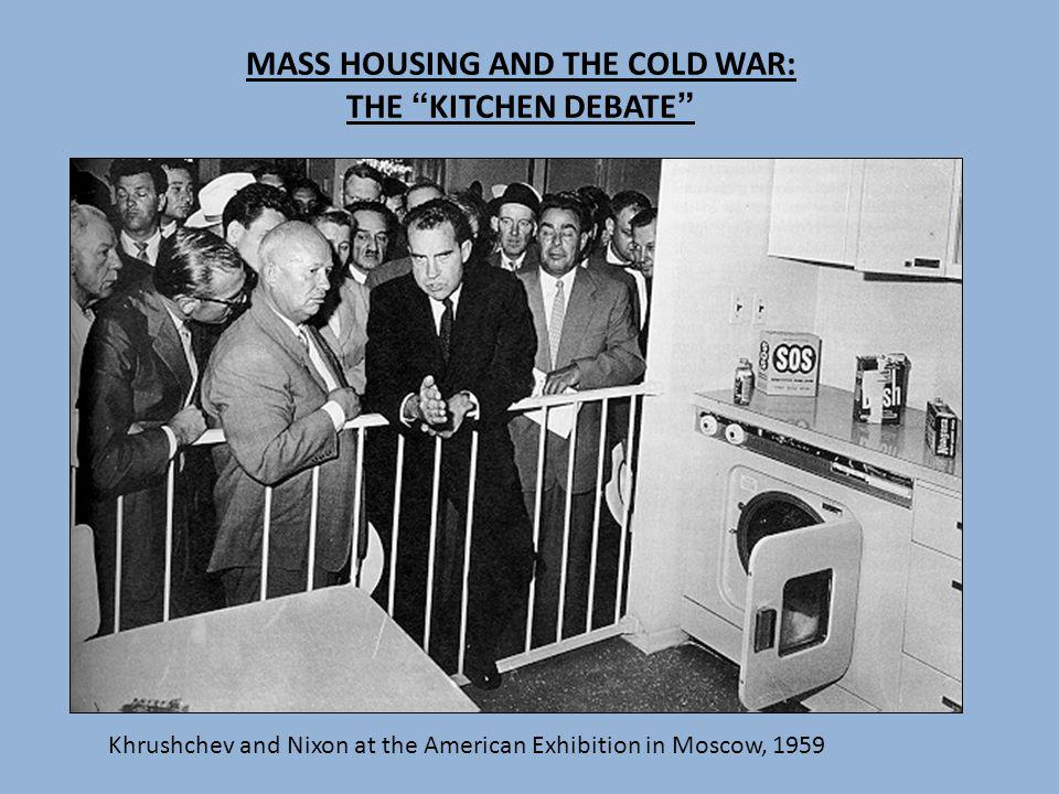 MASS HOUSING AND THE COLD WAR: THE KITCHEN DEBATE