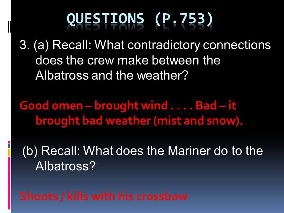 Questions (p.753) 3. (a) Recall: What contradictory connections does the crew make between the Albatross and the weather