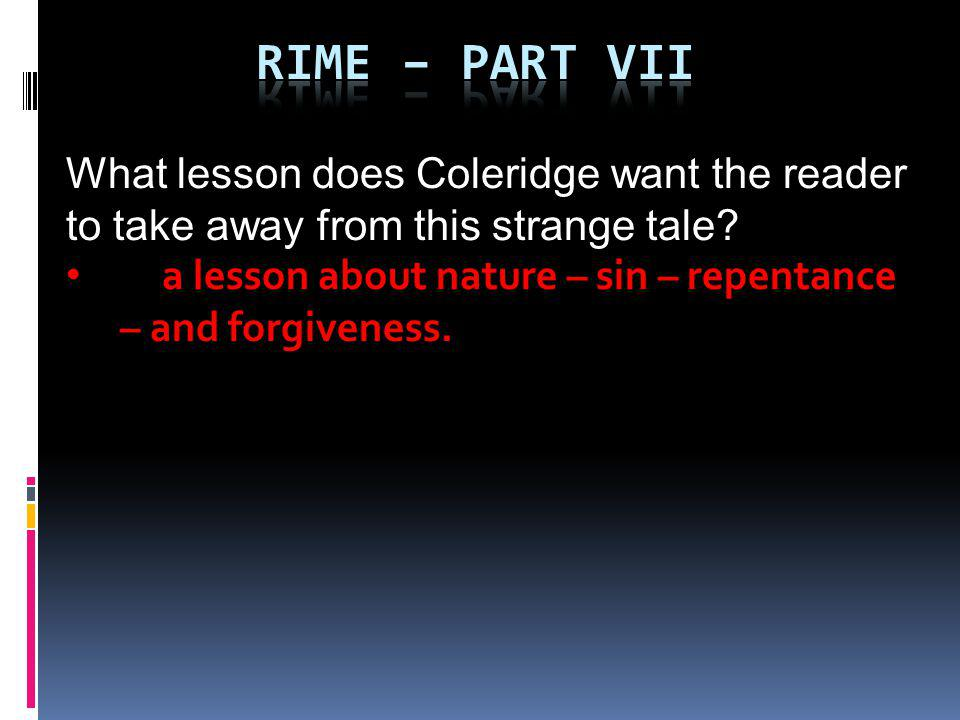 Rime – part VII What lesson does Coleridge want the reader to take away from this strange tale