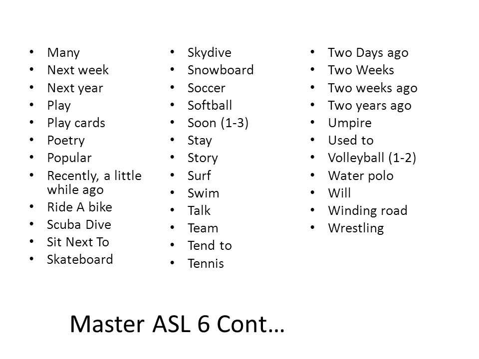 Master ASL 6 Cont… Many Skydive Two Days ago Next week Snowboard