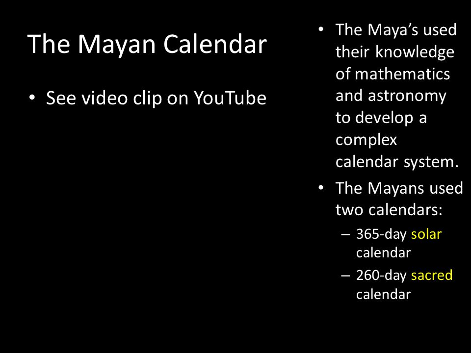 The Mayan Calendar See video clip on YouTube