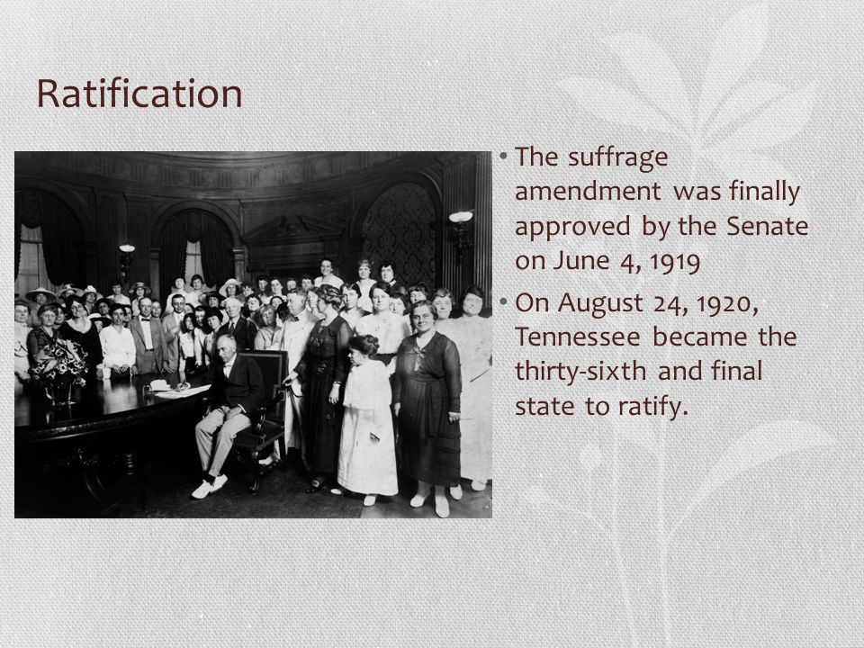 Ratification The suffrage amendment was finally approved by the Senate on June 4, 1919.