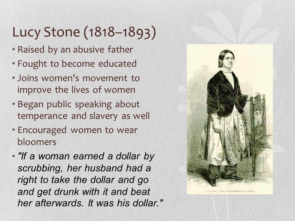 Lucy Stone (1818–1893) Raised by an abusive father