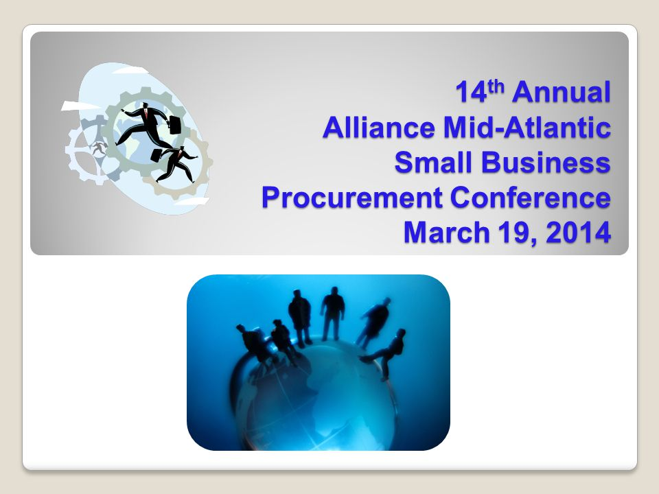 14th Annual Alliance Mid-Atlantic Small Business Procurement Conference March 19, 2014