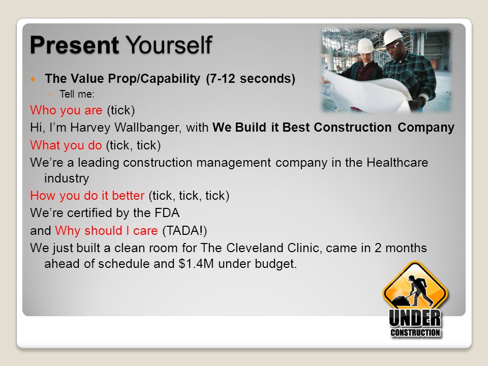 Present Yourself The Value Prop/Capability (7-12 seconds)