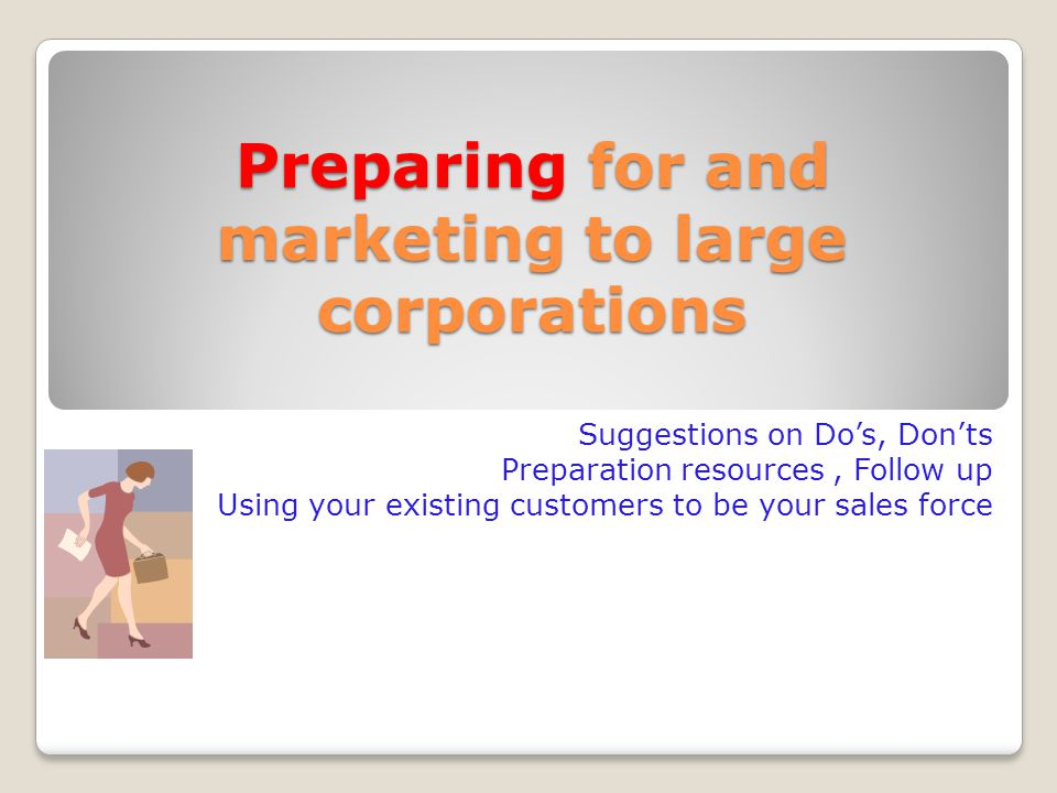Preparing for and marketing to large corporations