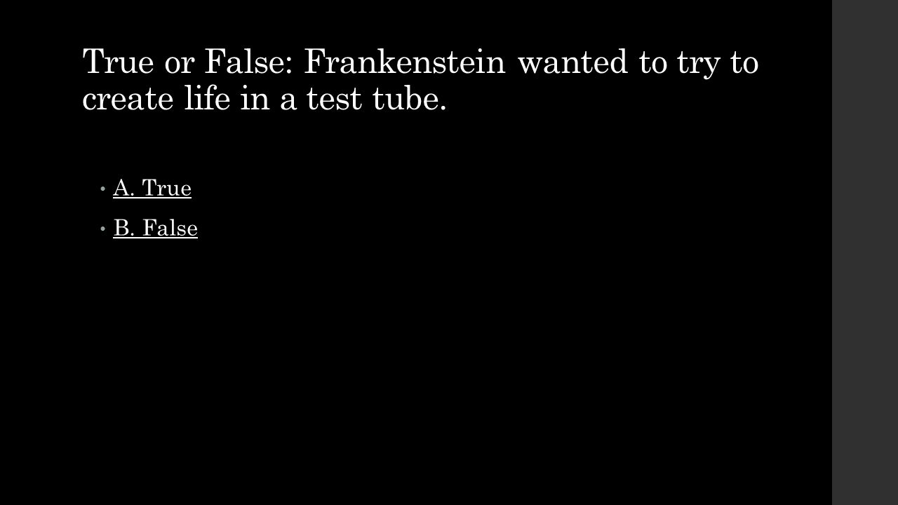 True or False: Frankenstein wanted to try to create life in a test tube.