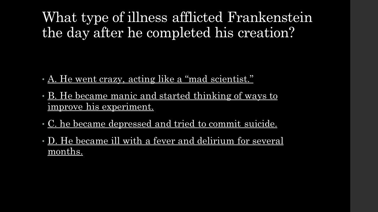 What type of illness afflicted Frankenstein the day after he completed his creation