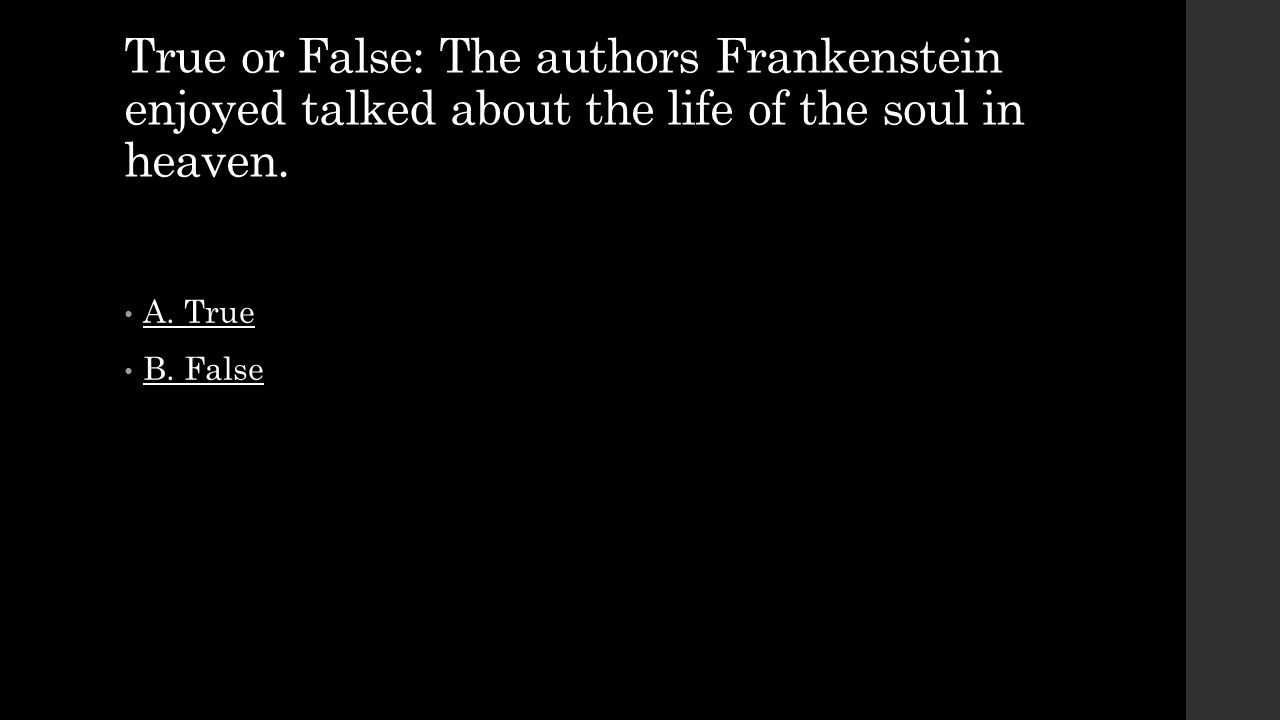 True or False: The authors Frankenstein enjoyed talked about the life of the soul in heaven.
