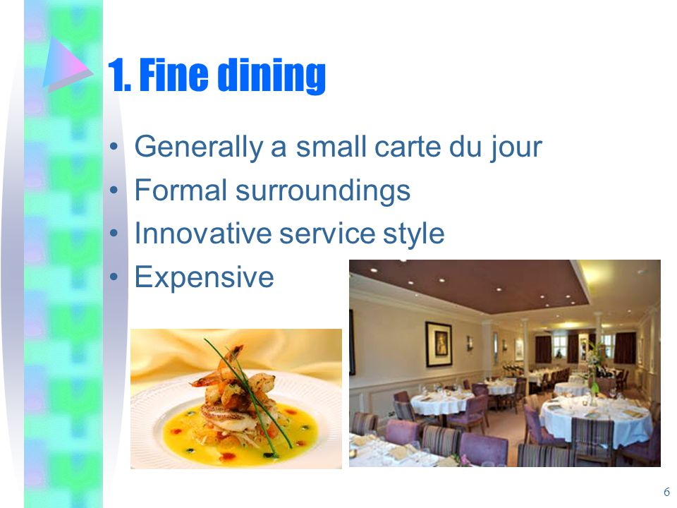 1. Fine dining Generally a small carte du jour Formal surroundings