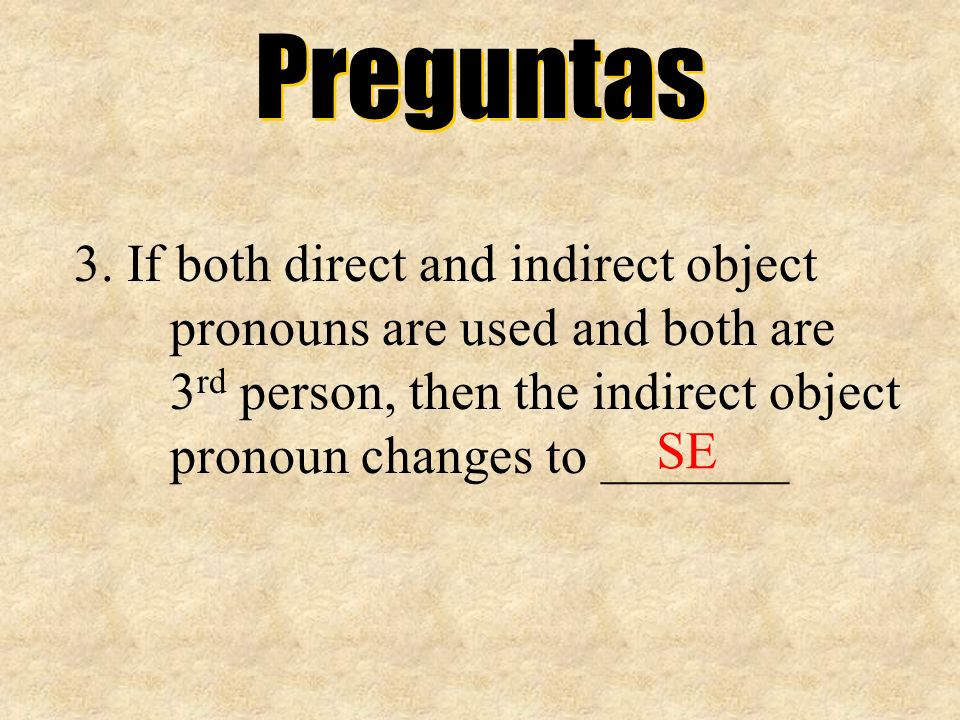 Preguntas 3. If both direct and indirect object pronouns are used and both are 3rd person, then the indirect object pronoun changes to _______.