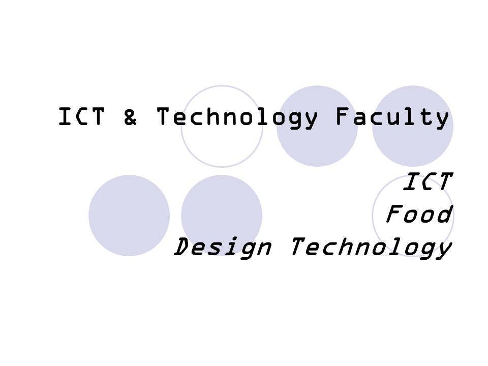ICT & Technology Faculty ICT Food Design Technology