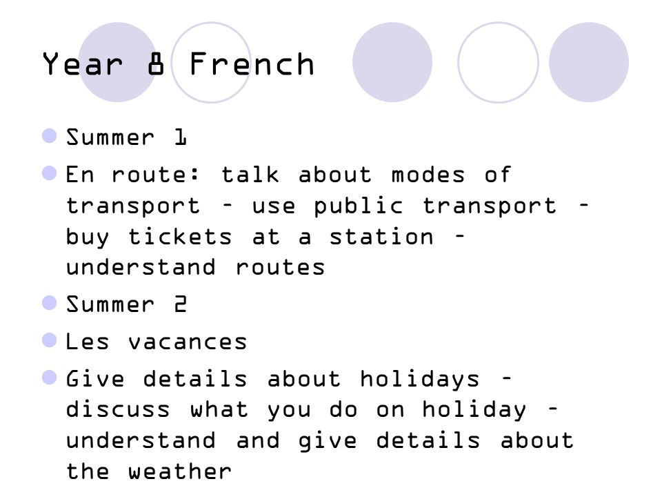 Year 8 French Summer 1. En route: talk about modes of transport – use public transport – buy tickets at a station – understand routes.