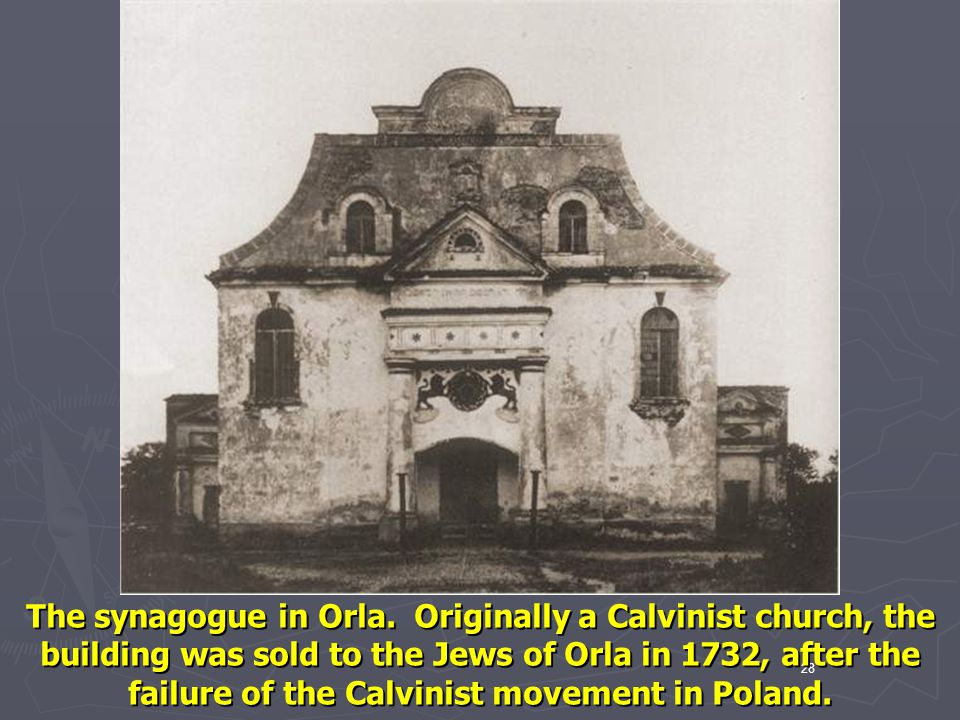 The synagogue in Orla. Originally a Calvinist church, the building was sold to the Jews of Orla in 1732, after the failure of the Calvinist movement in Poland.