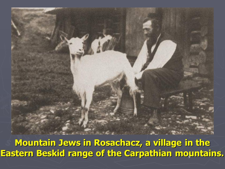 Mountain Jews in Rosachacz, a village in the Eastern Beskid range of the Carpathian mountains.
