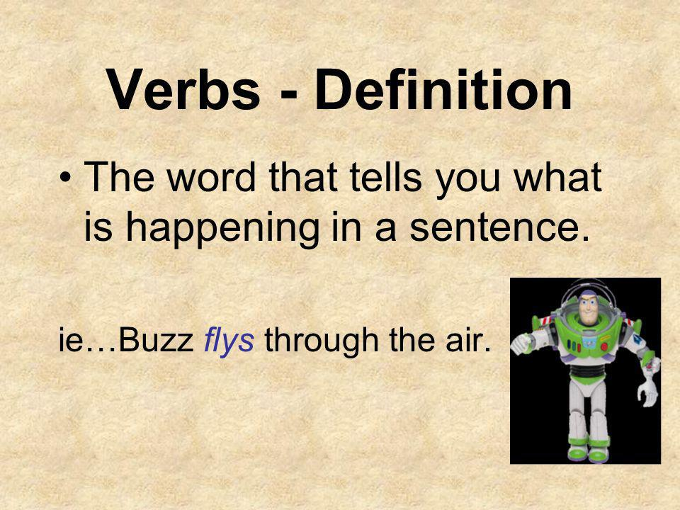 Verbs - Definition The word that tells you what is happening in a sentence.