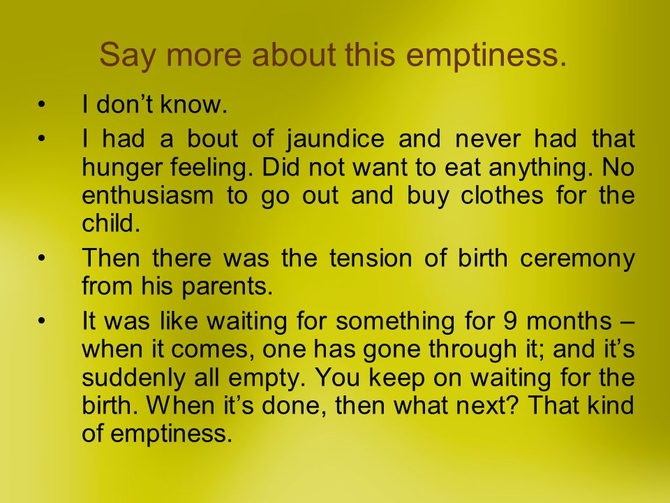 Say more about this emptiness.
