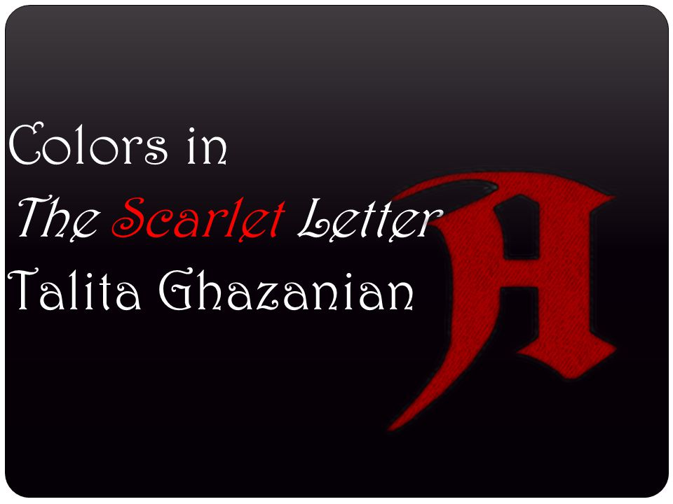 Colors In The Scarlet Letter Talita Ghazanian Ppt Download