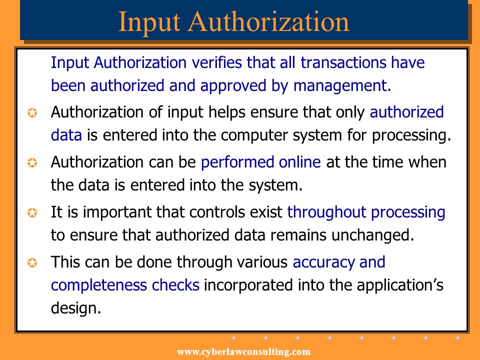 Input Authorization Input Authorization verifies that all transactions have been authorized and approved by management.