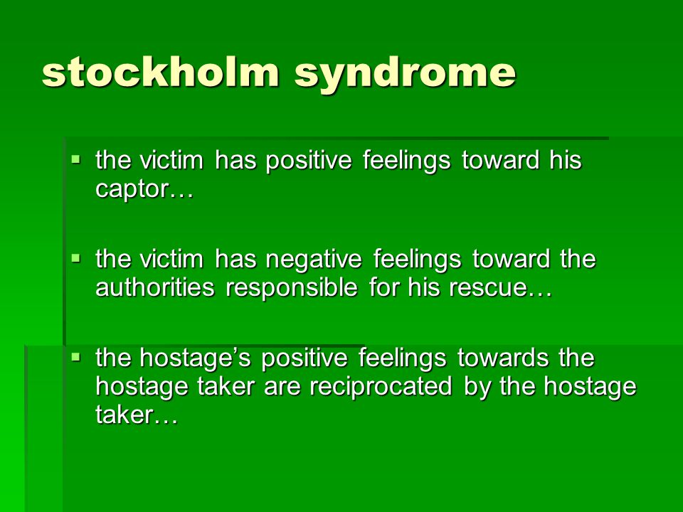 stockholm syndrome the victim has positive feelings toward his captor…