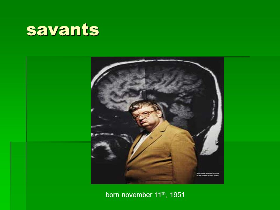 savants born november 11th, 1951