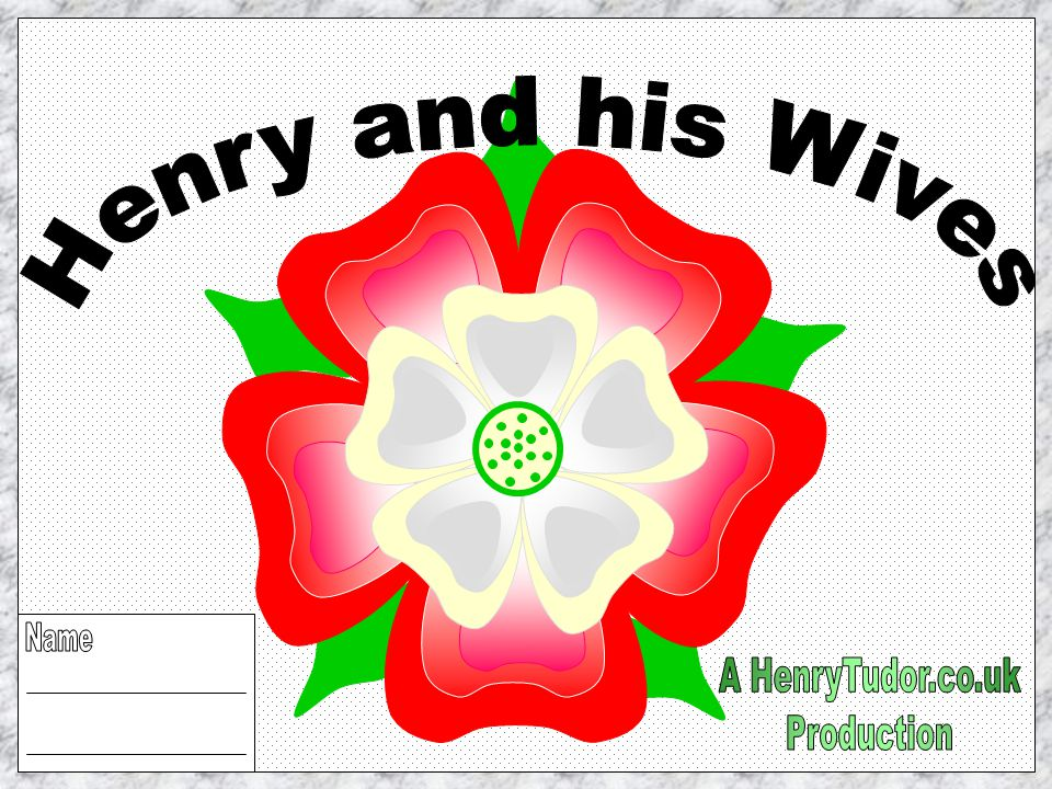Henry and his Wives Name A HenryTudor.co.uk Production