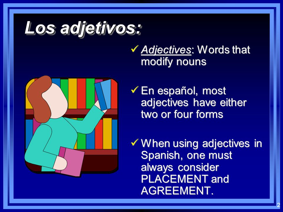 Los adjetivos: Adjectives: Words that modify nouns