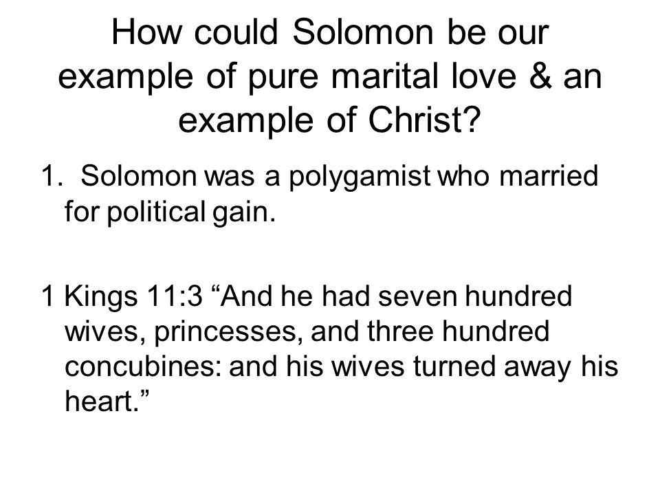 How could Solomon be our example of pure marital love & an example of Christ