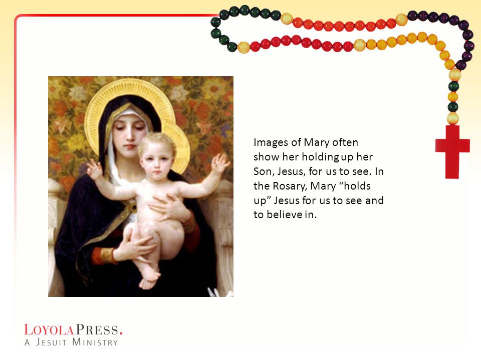 Images of Mary often show her holding up her Son, Jesus, for us to see