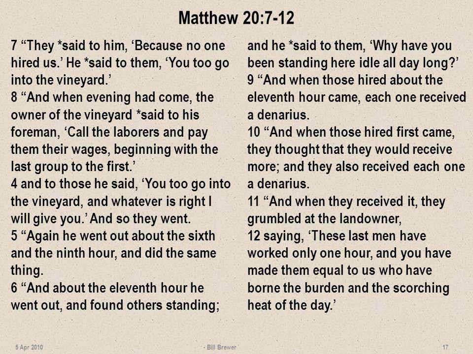 Matthew 20:7-12 7 They *said to him, 'Because no one hired us.' He *said to them, 'You too go into the vineyard.'