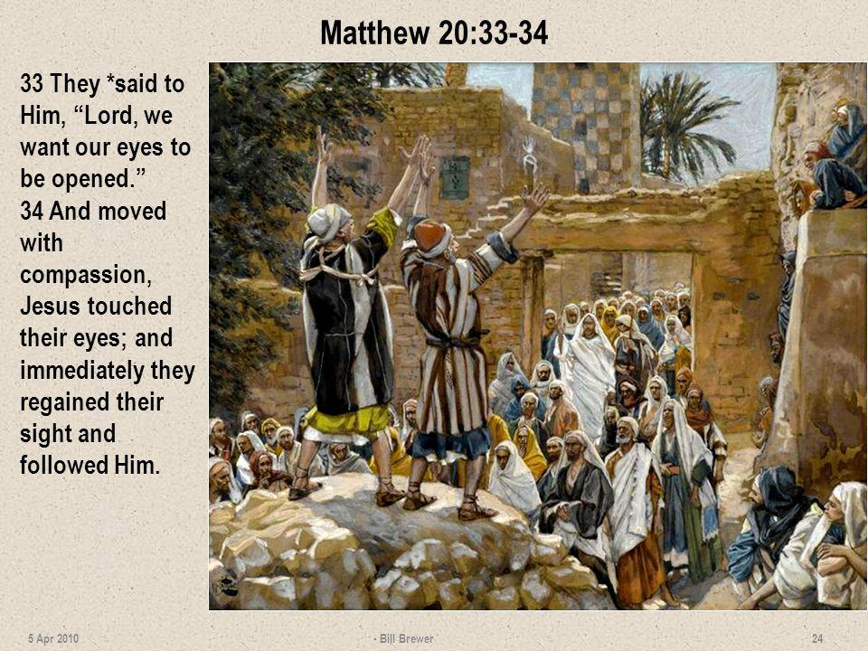 Matthew 20:33-34 33 They *said to Him, Lord, we want our eyes to be opened.