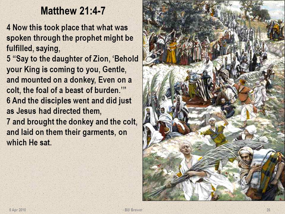 Matthew 21:4-7 4 Now this took place that what was spoken through the prophet might be fulfilled, saying,