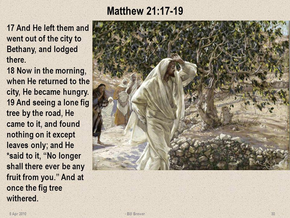 Matthew 21:17-19 17 And He left them and went out of the city to Bethany, and lodged there.