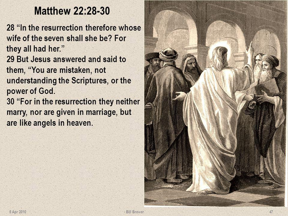 Matthew 22:28-30 28 In the resurrection therefore whose wife of the seven shall she be For they all had her.