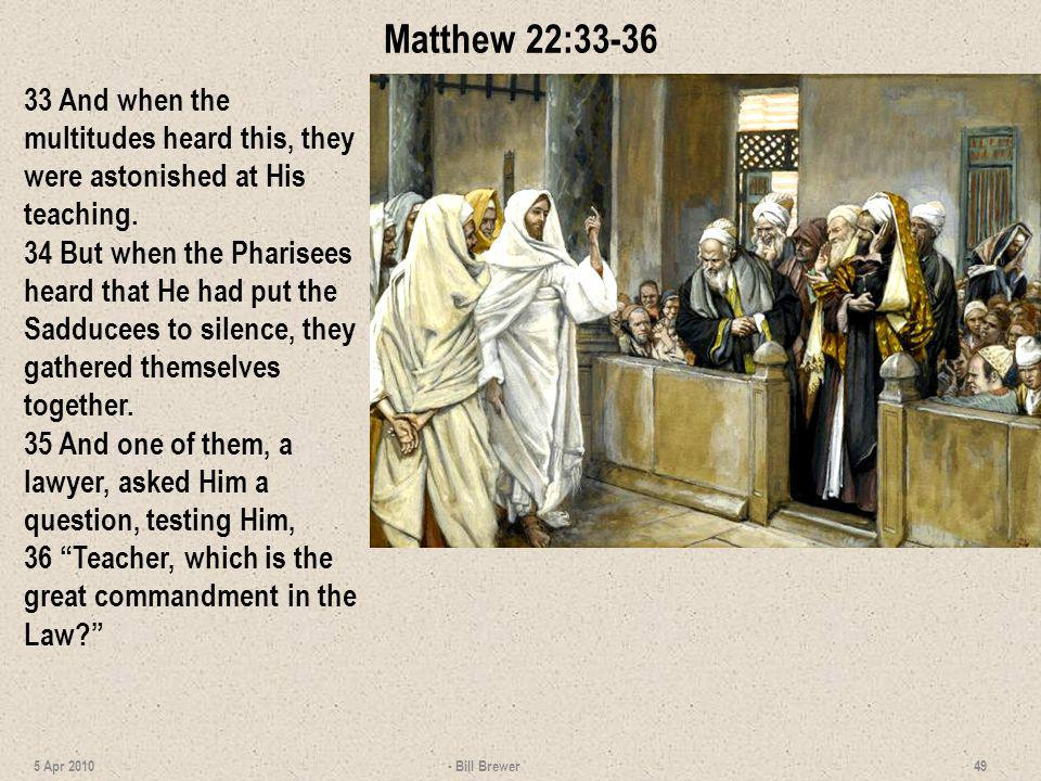 Matthew 22:33-36 33 And when the multitudes heard this, they were astonished at His teaching.