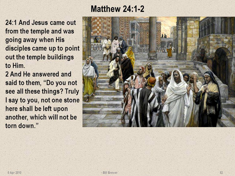Matthew 24:1-2 24:1 And Jesus came out from the temple and was going away when His disciples came up to point out the temple buildings to Him.