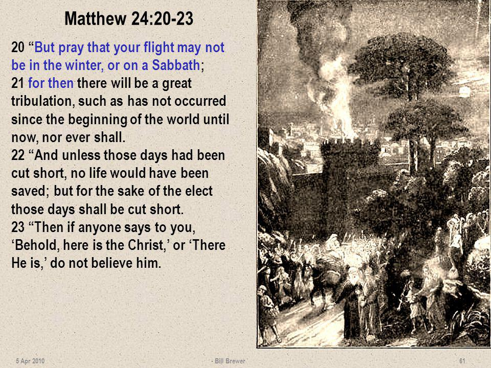 Matthew 24:20-23 20 But pray that your flight may not be in the winter, or on a Sabbath;