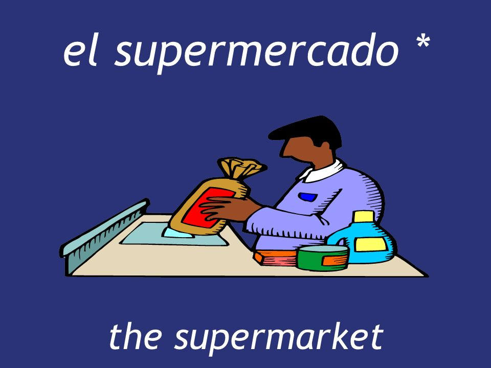 el supermercado * the supermarket