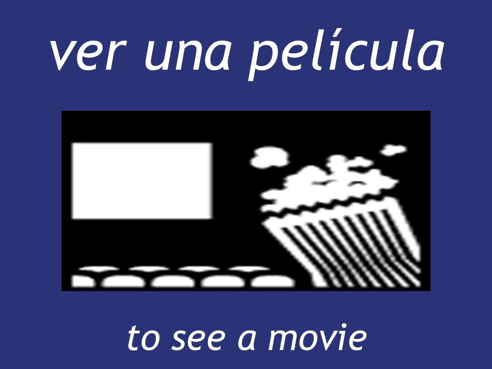 ver una película to see a movie